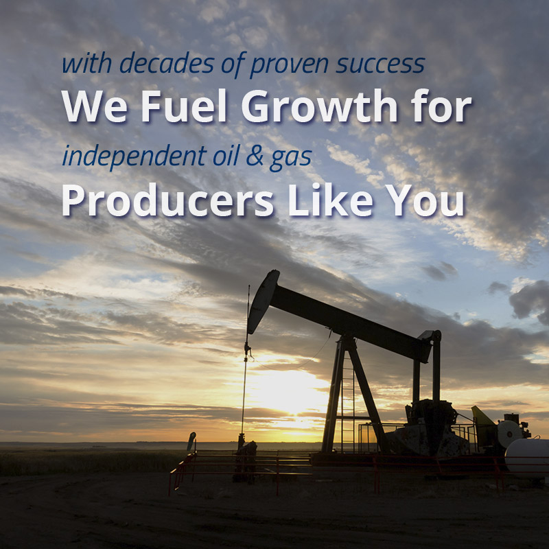 with decades of proven success, we fuel growth for independent oil and gas producers like you